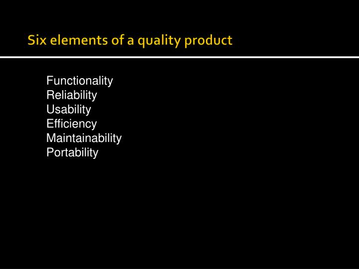 Six elements of a quality product