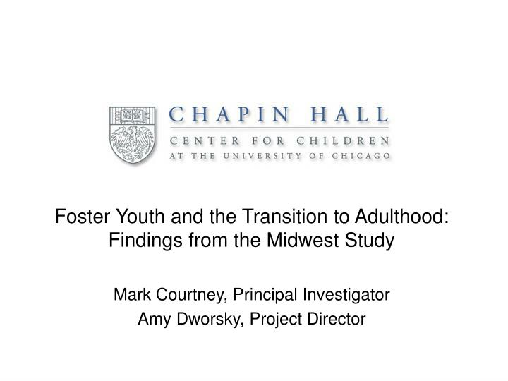 Foster Youth and the Transition to Adulthood:  Findings from the Midwest Study