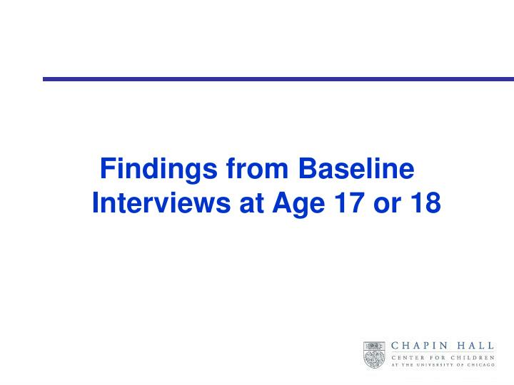 Findings from Baseline Interviews at Age 17 or 18