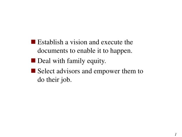 Establish a vision and execute the documents to enable it to happen.