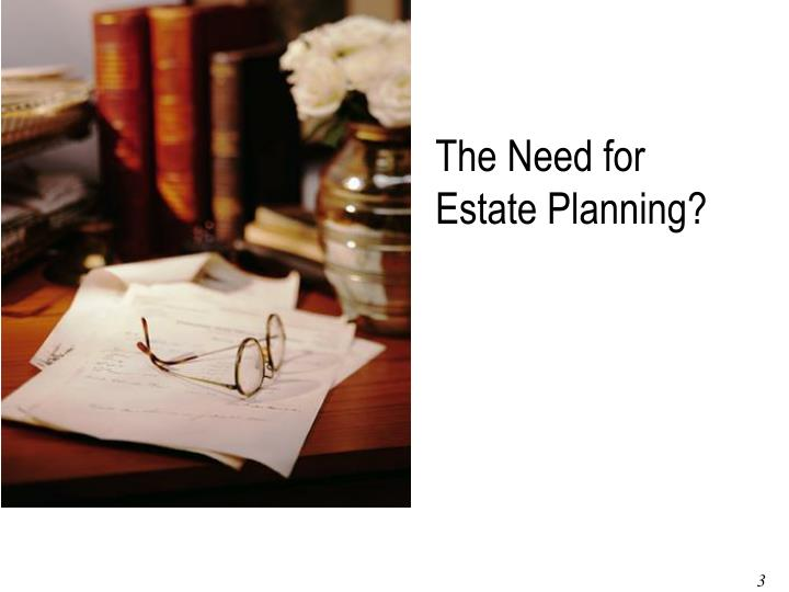 The Need for Estate Planning?