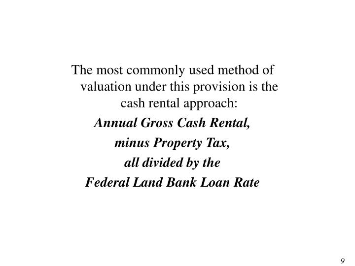 The most commonly used method of valuation under this provision is the cash rental approach: