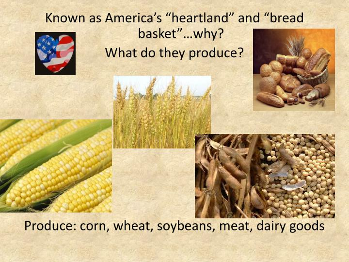 "Known as America's ""heartland"" and ""bread basket""…why?"