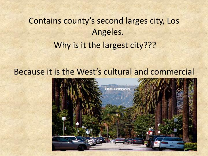 Contains county's second larges city, Los Angeles.