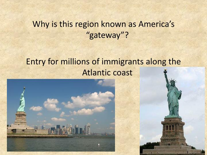 "Why is this region known as America's ""gateway""?"