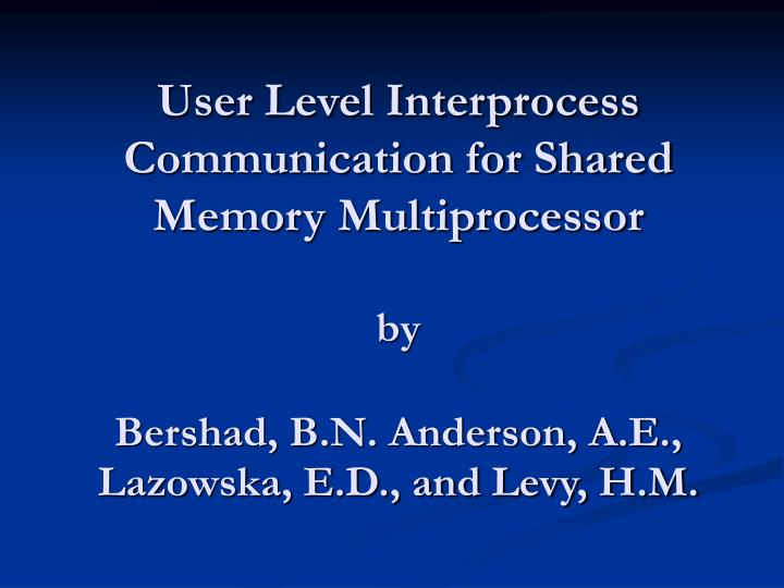 User Level Interprocess Communication for Shared Memory Multiprocessor