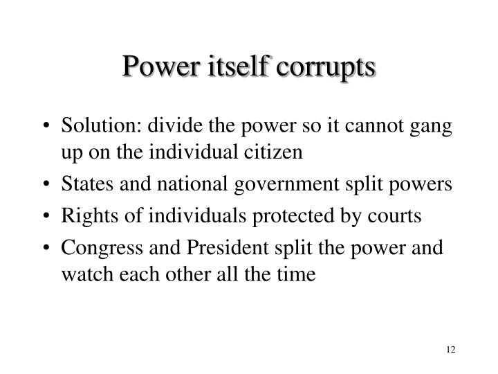 Power itself corrupts