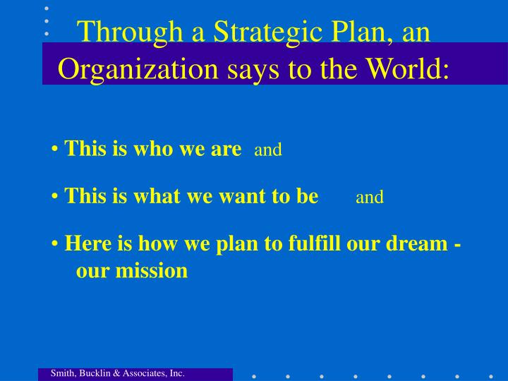 Through a Strategic Plan, an Organization says to the World: