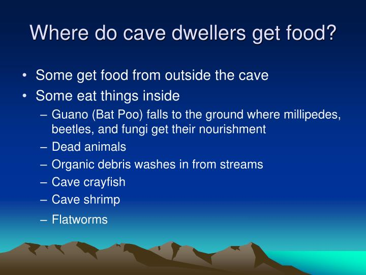 Where do cave dwellers get food?