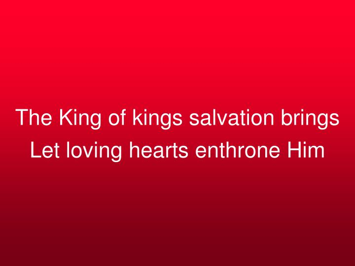 The King of kings salvation brings