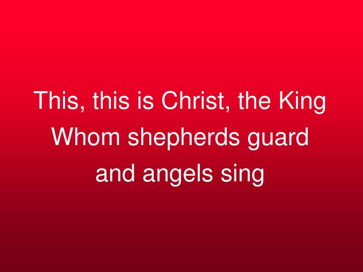 This, this is Christ, the King