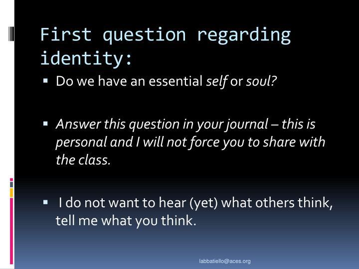 First question regarding identity: