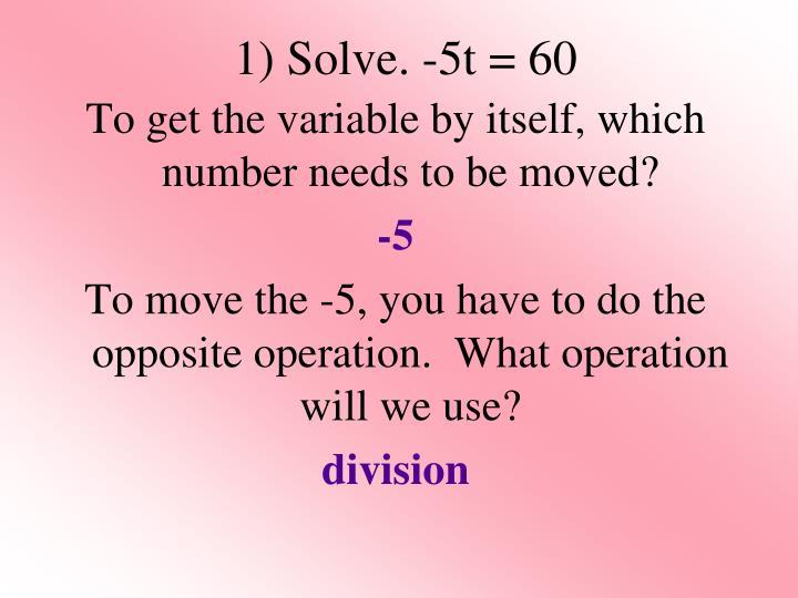 1) Solve. -5t = 60