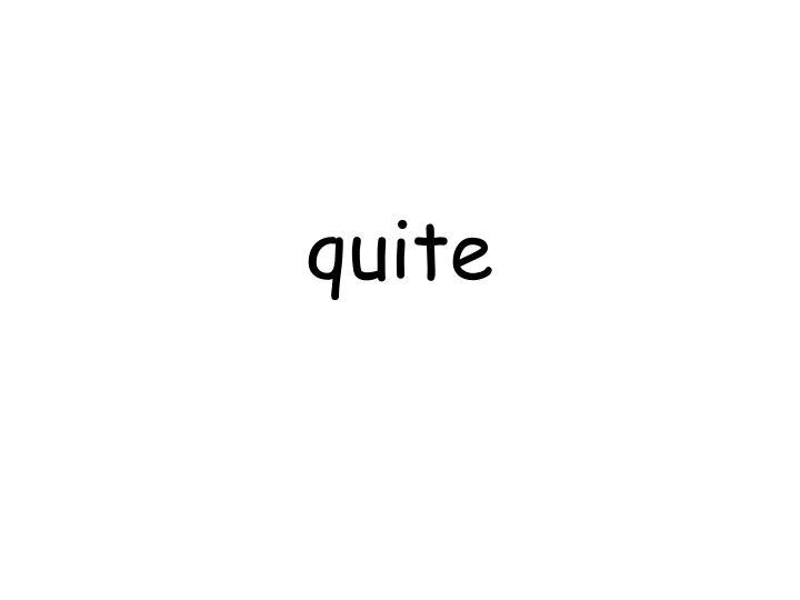 quite
