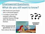 unanswered questions what do you still want to know