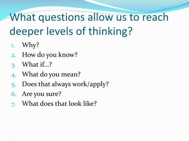 What questions allow us to reach deeper levels of thinking?