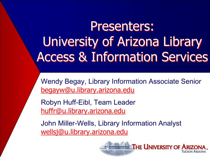 Presenters university of arizona library access information services