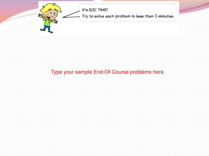 Type your sample End-Of-Course problems here.