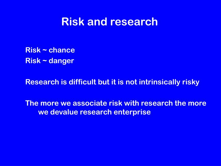 Risk and research
