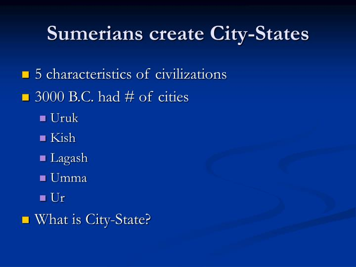 Sumerians create City-States