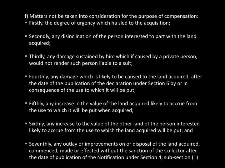 f) Matters not be taken into consideration for the purpose of compensation: