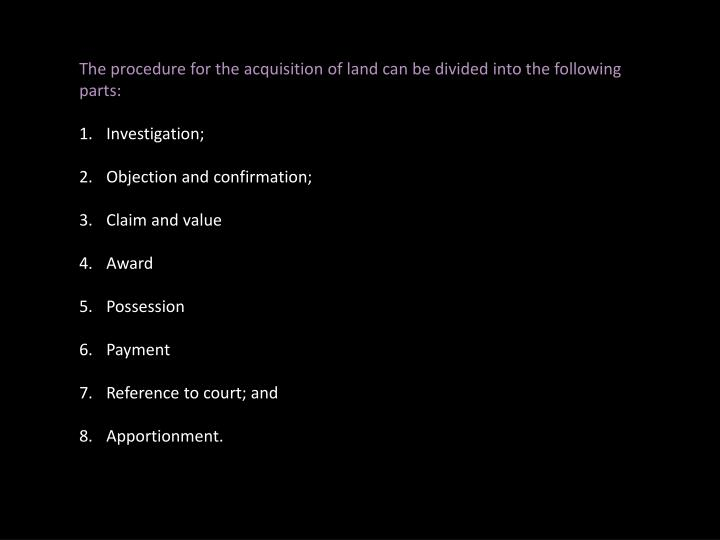 The procedure for the acquisition of land can be divided into the following parts: