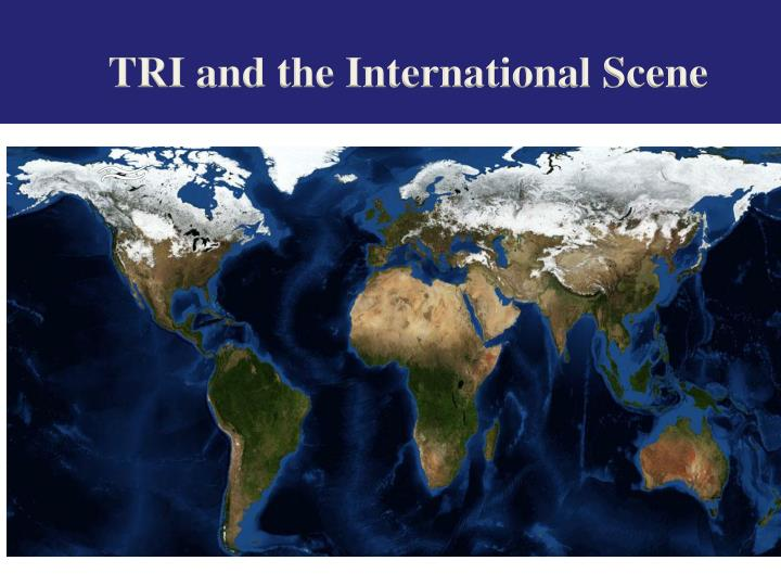 TRI and the International Scene