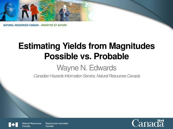 Estimating yields from magnitudes possible vs probable