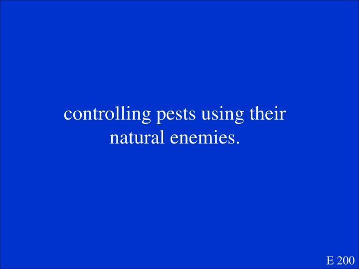 controlling pests using their natural enemies.