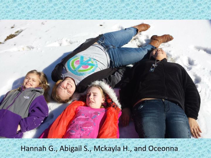 Hannah G., Abigail S., Mckayla H.,