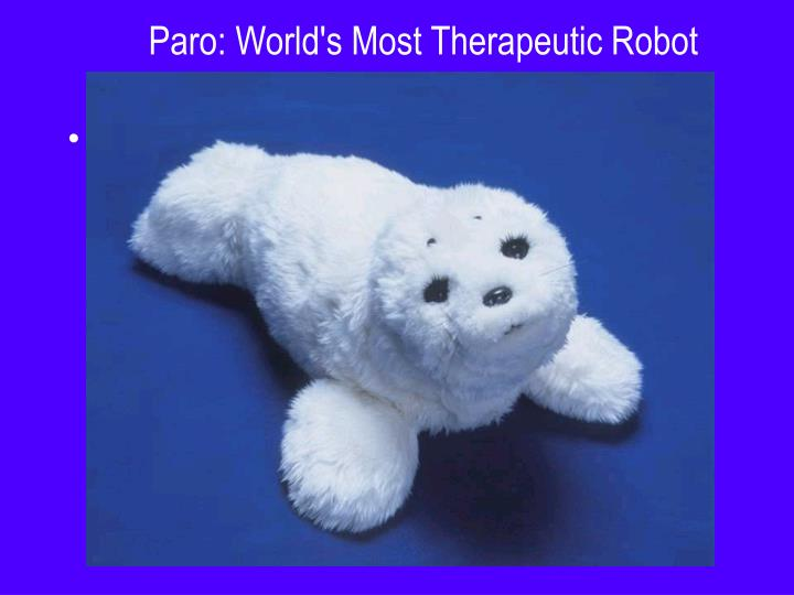 Paro: World's Most Therapeutic Robot