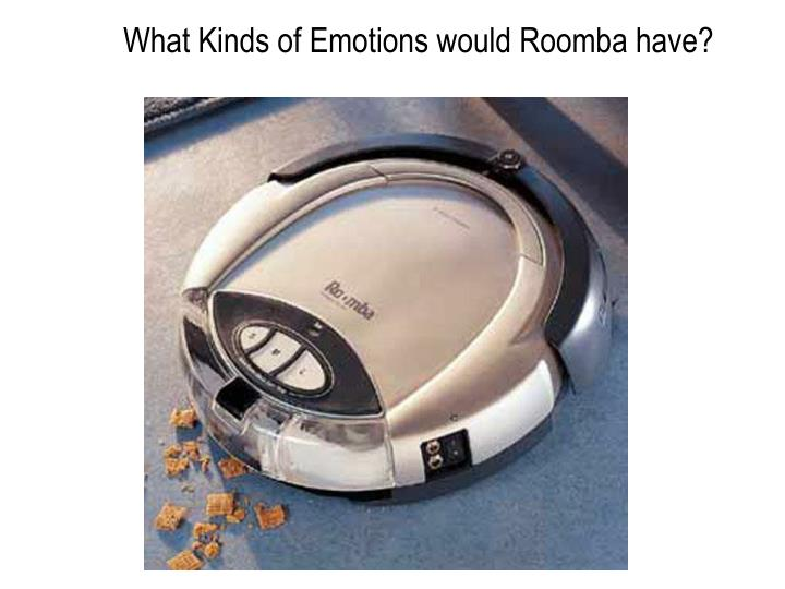 What Kinds of Emotions would Roomba have?