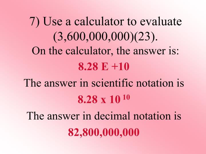 7) Use a calculator to evaluate