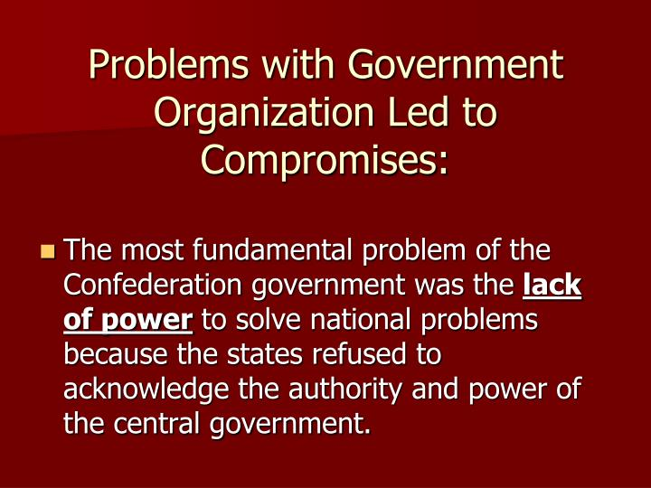 Problems with Government Organization Led to Compromises: