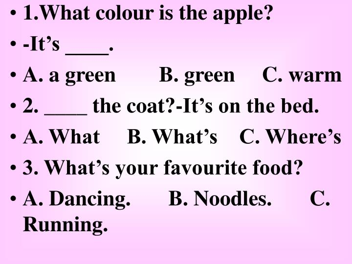 1.What colour is the apple?