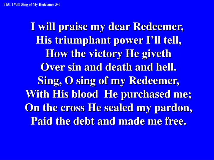I will praise my dear Redeemer,