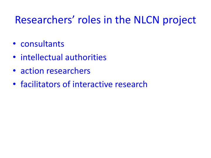 Researchers' roles in the NLCN project