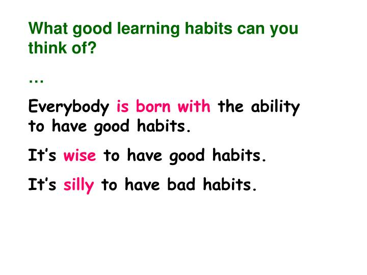 What good learning habits can you think of?