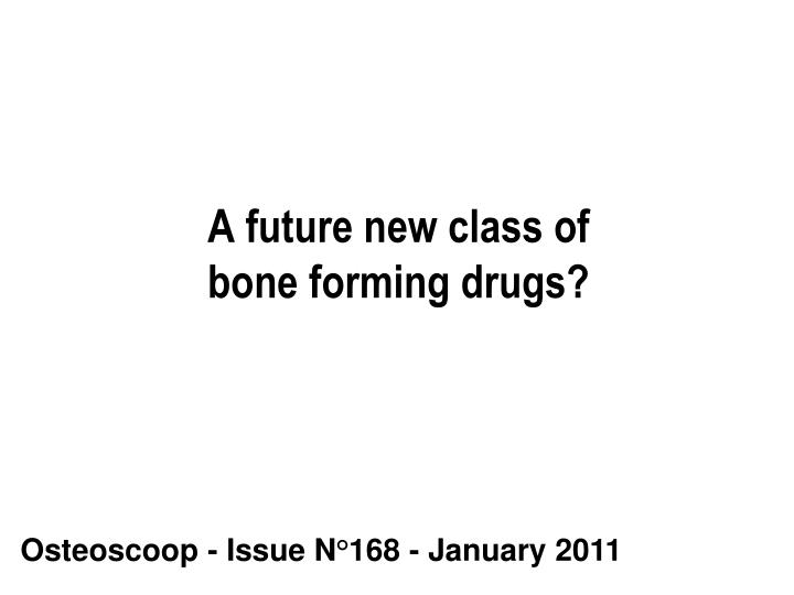 A future new class of bone forming drugs