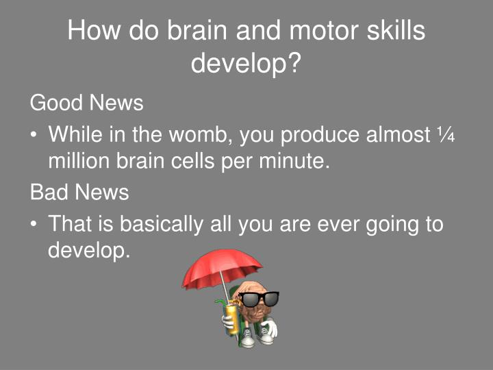 How do brain and motor skills develop