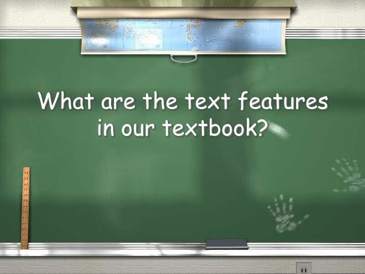 What are the text features in our textbook