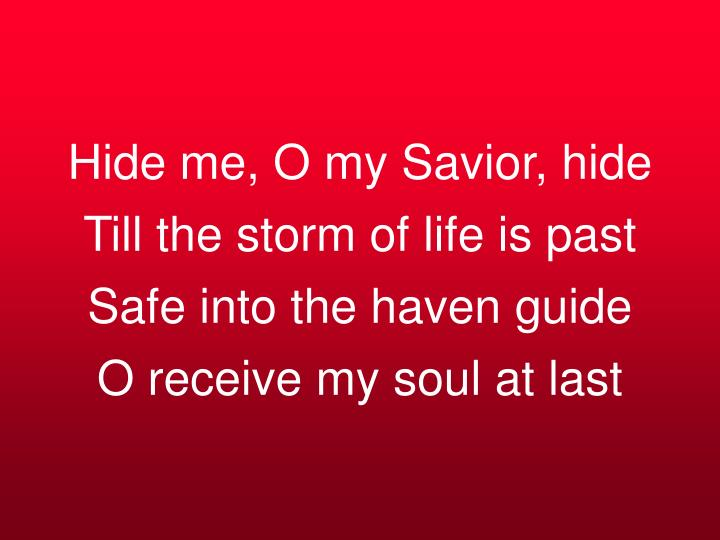 Hide me, O my Savior, hide