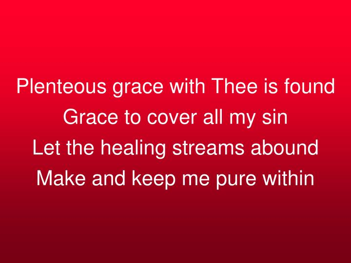 Plenteous grace with Thee is found