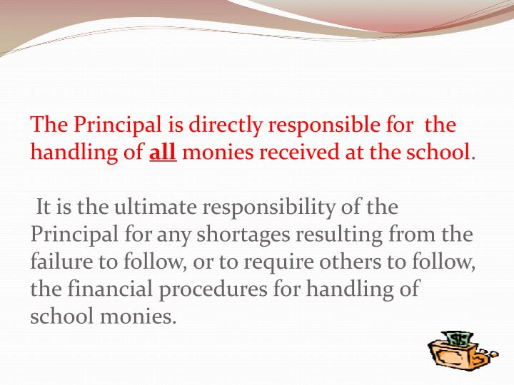 The Principal is directly responsible for  the handling of