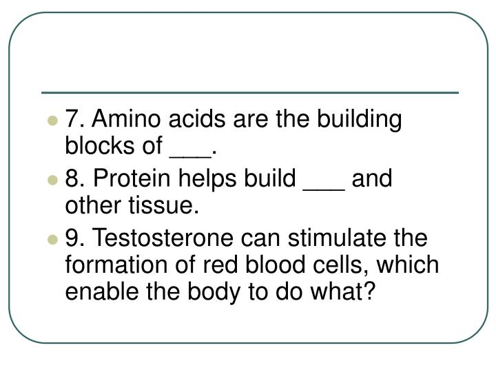 7. Amino acids are the building blocks of ___.