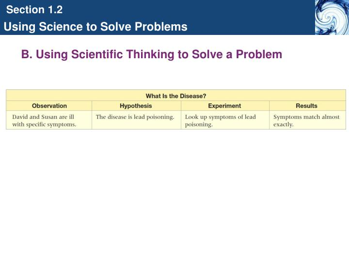 B. Using Scientific Thinking to Solve a Problem