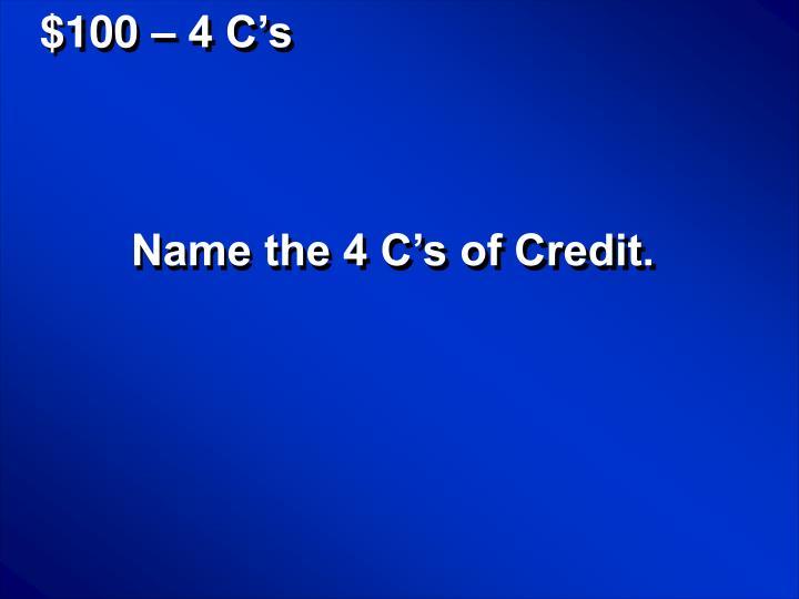 $100 – 4 C's