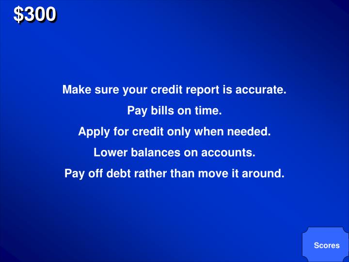 Make sure your credit report is accurate.