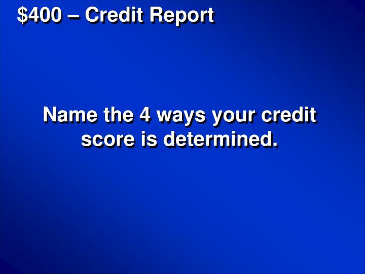 $400 – Credit Report