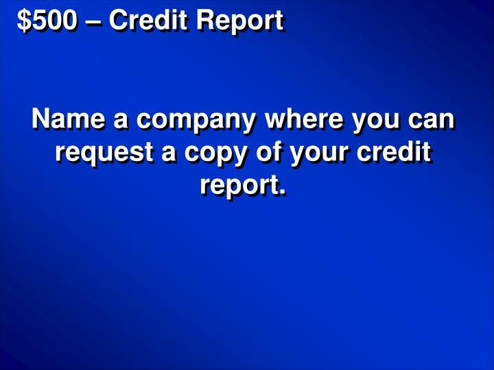 $500 – Credit Report
